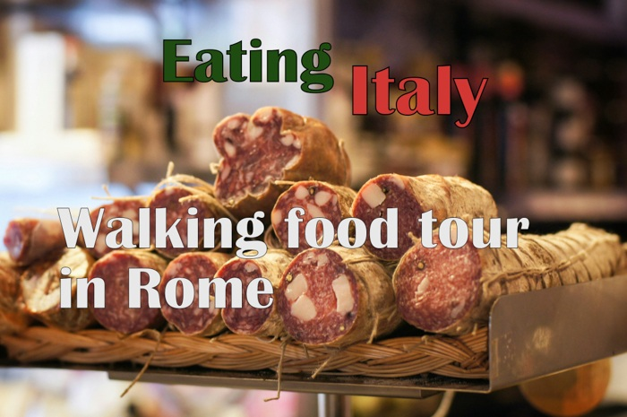 Eating Italy: A Walking Food Tour in Rome